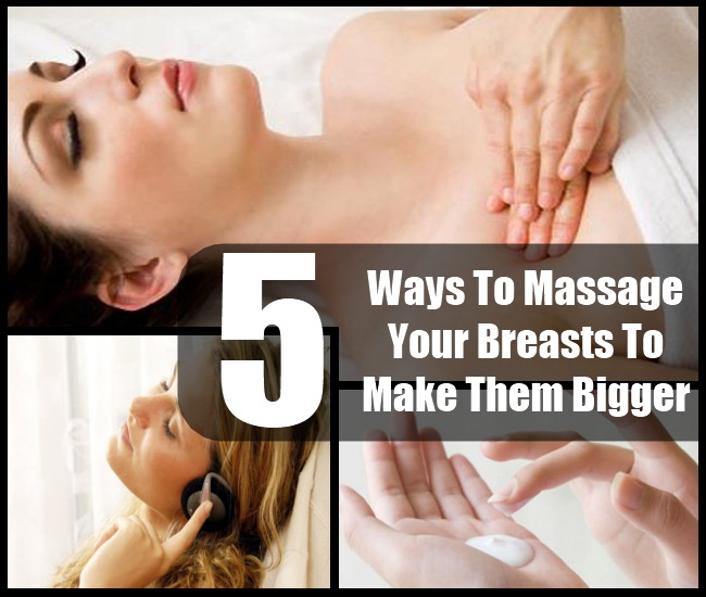 How To Massage Your Breasts To Make Them Bigger